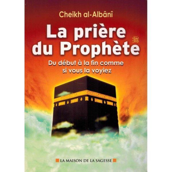La prière du Prophète du début à la fin comme si vous la voyiez - Muhammad Nâssiruddîn AL-ALBÂNI - éditions Maison de la Sagesse - salsabil