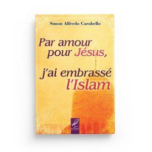 par-amour-pour-jesus-j-ai-embrasse-l-islam-simon-alfredo-carabello-editions-al-hadith.jpg