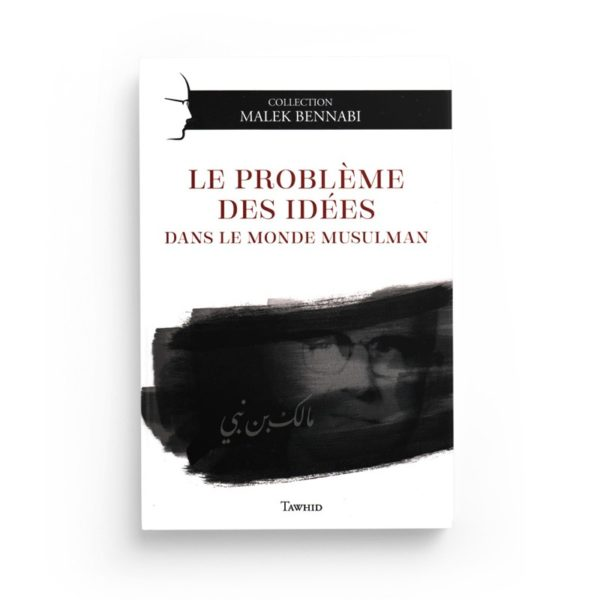 le-probleme-des-idees-dans-le-monde-musulman-de-malek-bennabi-collection-malek-bennabi-editions-tawhid