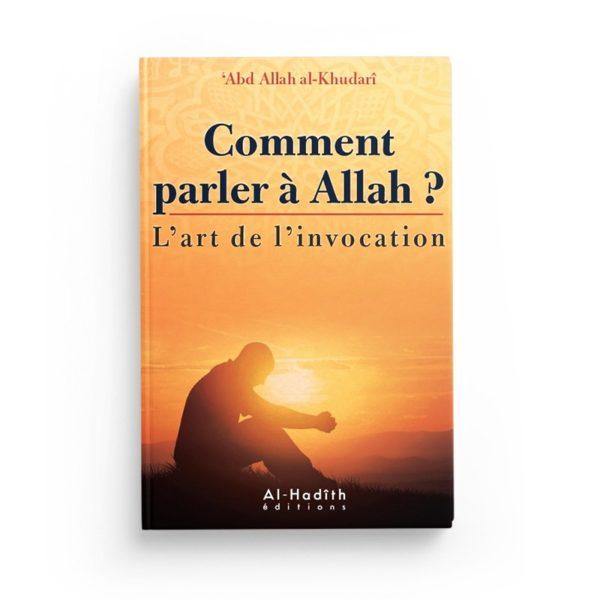 comment-parler-a-allah-l-art-de-l-invocation-abdullah-al-khudari-editions-al-hadith