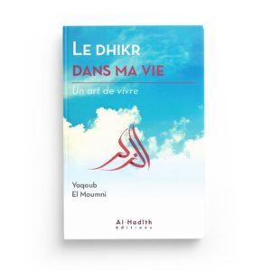 le-dhikr-dans-ma-vie-yaqoub-el-moumni-collection-art-de-vivre-editions-al-hadith