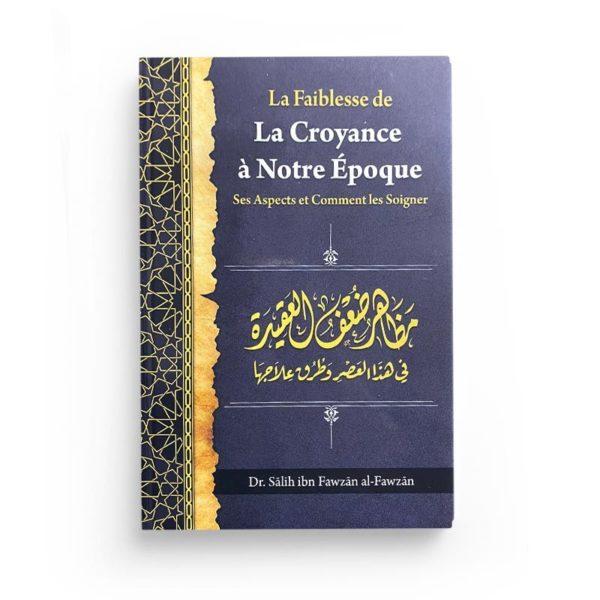 la-faiblesse-de-la-croyance-a-notre-epoque-ses-aspects-et-comment-les-soigner-de-dr-salih-ibn-fawzan-al-fawzan