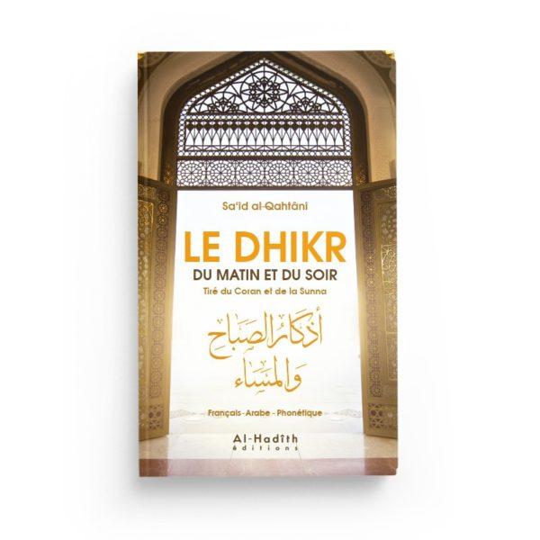 le-dhikr-du-matin-et-du-soir-tire-du-coran-et-de-la-sunna-editions-al-hadith